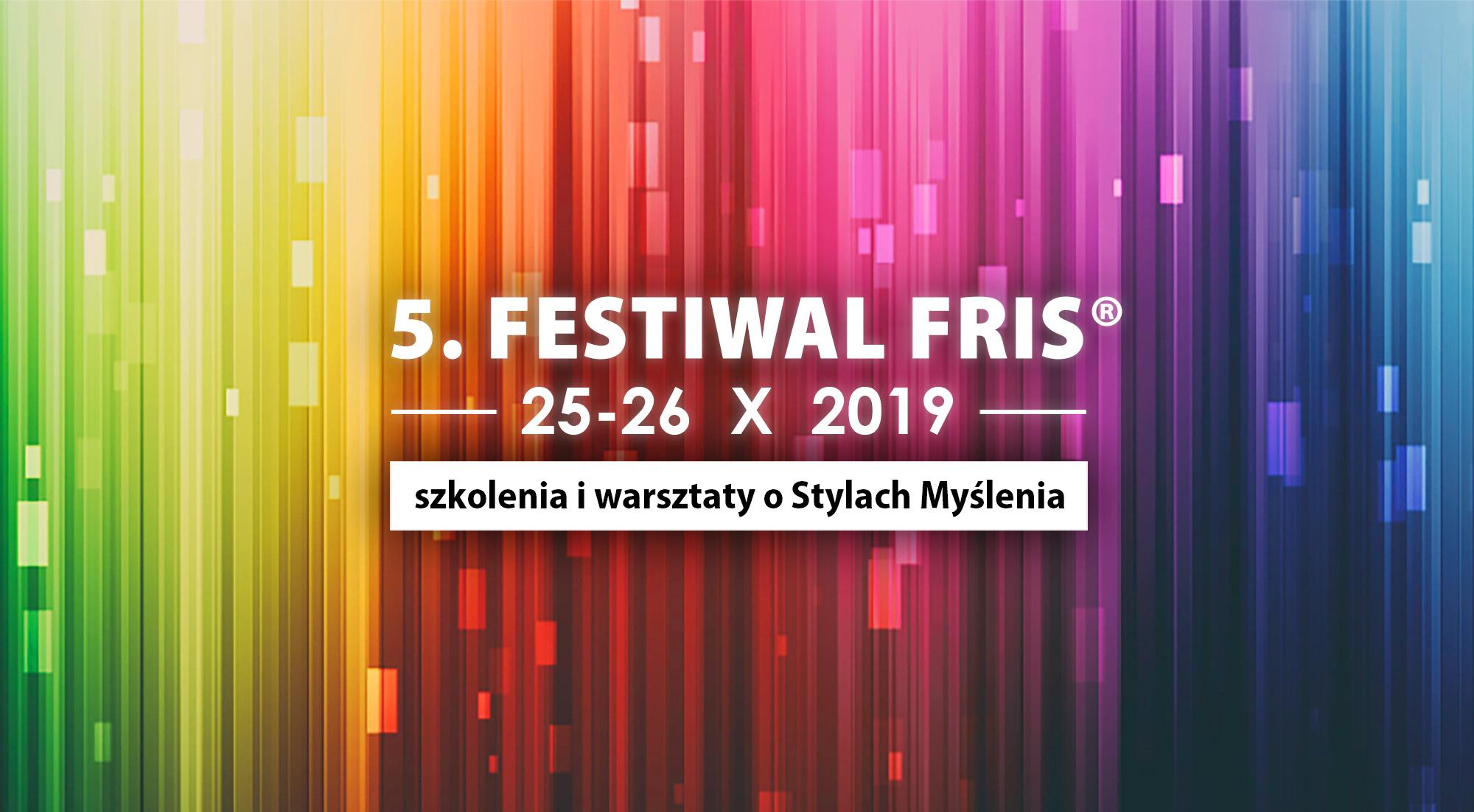 5 Festiwal FRIS – ogólnopolskie warsztaty i szkolenia o stylach myślenia i Twoim potencjale